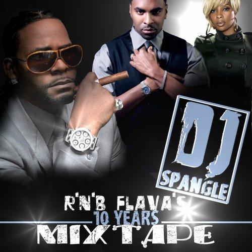 DJ SPANGLE RNB FLAVA'S 10 YEARS MIXTAPES