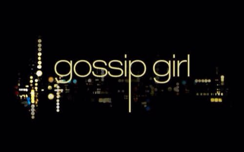 You know you love me, xoxo, Gossip Girl