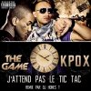 KPOX feat THE GAME J'ATTEND PAS LE TIC TAC