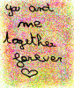 you and me now and forever :d <3 !!!