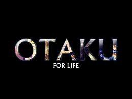 Otaku for life