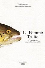 La femme truite, Le coup du soir et autres histoires de pêche de Vincent Lalu
