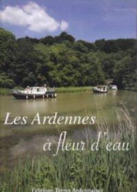 Les Ardennes à fleur d'eau, Éditions Terres Ardennaises, juin 2010