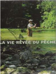 Pierre Affre, La vie rêvée du pêcheur, Éd. France Loisirs, 2003