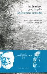 Jim Harrison, Gary Snyder, Aristocrates sauvages, Collection « Têtes nues », Wildproject éditions, 2011