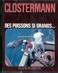 Pierre Clostermann, Des poissons si grands. La grande pêche sportive en mer, Flammarion, 1963