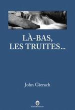 John Gierach, Là-bas les truites. . ., Ed. Gallmeister, 2012