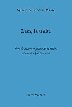 Sylvain & Ludovic Massé, Lam la truite, Livre de nature et poème de la rivière
