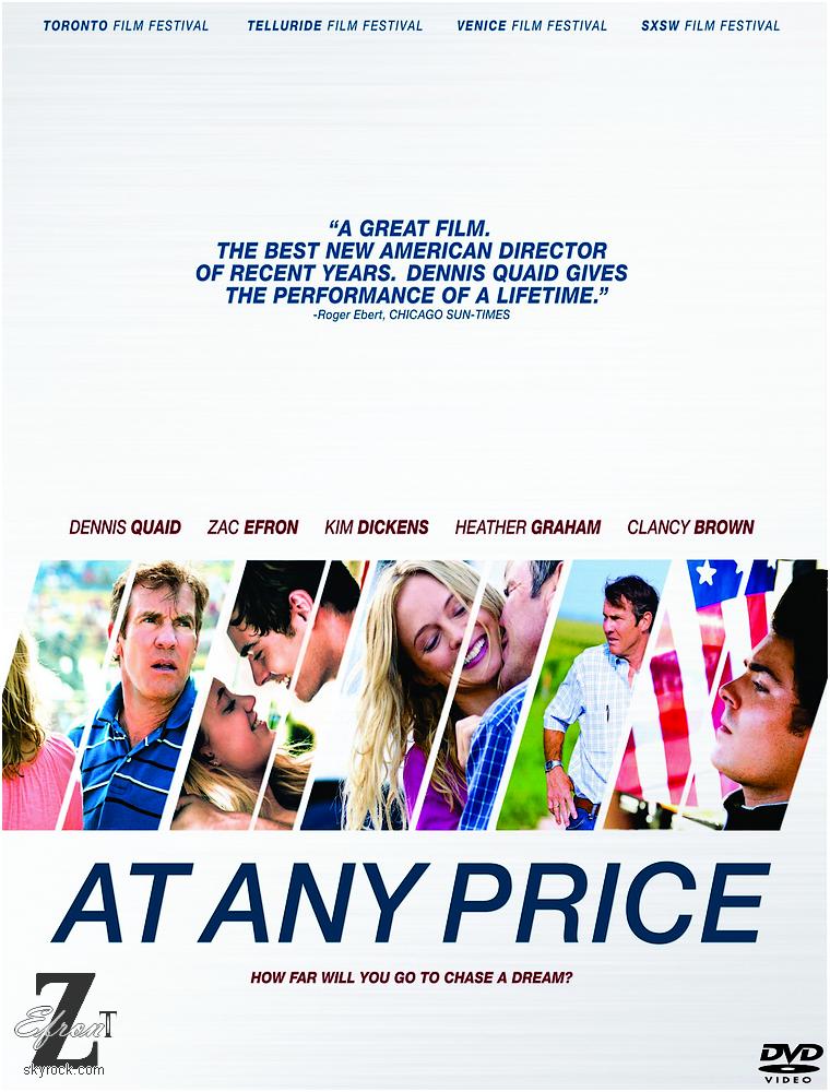 © ZEfron™  27.02.2013  -  Poster Officiel du Film At Any Price. @V: Ce film est l'un des meilleurs de Zac, vous verrez vous allez adore.