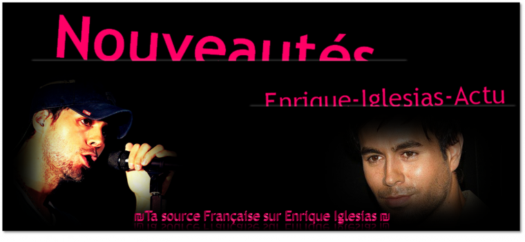 Enrique-Iglesias-Actu ~ Sommaire ~ BIENVENUE