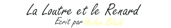 La Loutre et le Renard - Heilen Black |