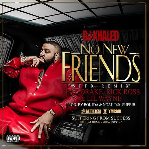 DJ Khaled ft Drake, Rick Ross & Lil Wayne – No New Friends