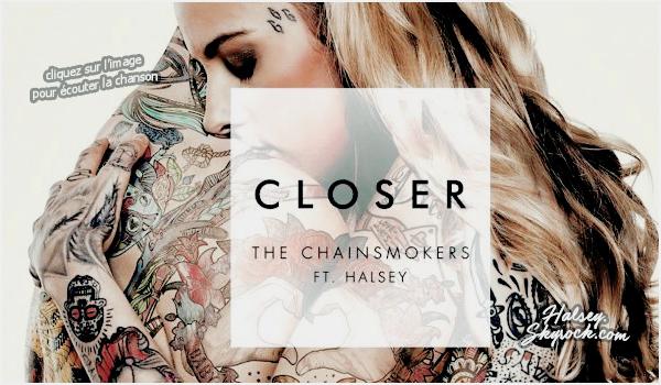 Audio • • Découvrez le titre « Closer » en featuring avec The Chainsmokers.  Interpréter 1 mois plus tôt au festival Bonnarco, nous avons enfin le nouveau titre des deux DJ accompagnés d'Ash, j'adore !