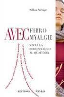 Avec Fibromyalgie. Vivre la fibromyalgie au quotidien