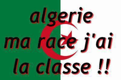 ALGERIE C'EST MA RACE ET J'AI LA CLASSE !!
