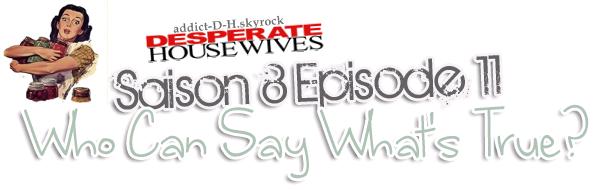 """Saison 8 épisode 11 """" Qui peut dire ce qui est vrai ? """""""