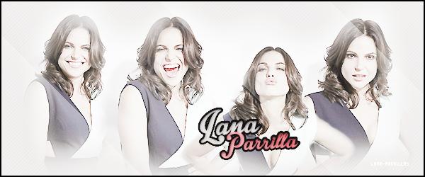 Bienvenue sur ta source n°1 sur la talentueuse Lana Parrilla