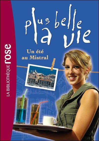 EXCLU ! Un été au Mistral : Votre prochain livre de Plus belle la vie !