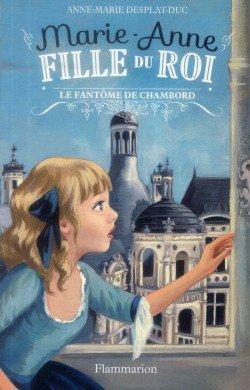 Marie-Anne fille du roi (tome 6, le fantôme de Chambord) - Anne Marie Desplat Duc