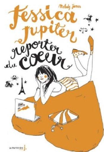 Jessica Jupiter, reporter du coeur (tome 3) - Mélody James