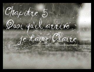 """Chapitre 5 Quoi qu'il arrive """"je t'aime Claire """""""