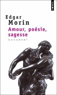 MORIN, Edgar - Amour, poésie, sagesse