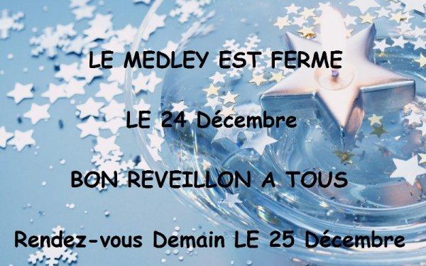 VENDREDI 24 DECEMBRE 2010 - LE MEDLEY SERA Fermé