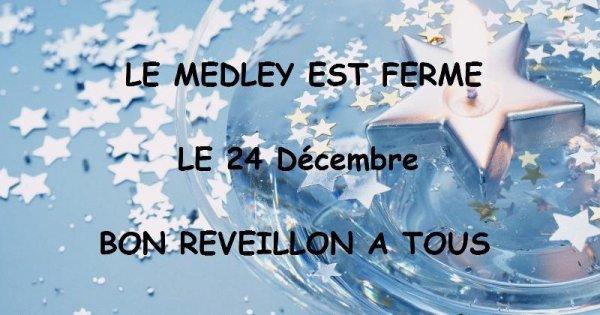 SAMEDI 24 DECEMBRE 2011 - LE MEDLEY Sera Fermé Ce SAMEDI 24 DECEMBRE