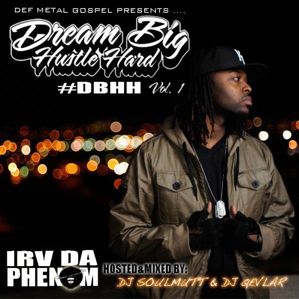 IRV Da Phenom - Dream Big Hustle Hard Vol1 (2011)