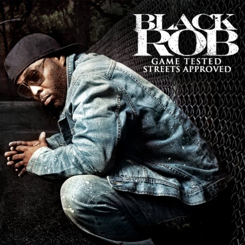 Black Rob - Game Tested, Street Approved (Cover, Date & Tracklist)