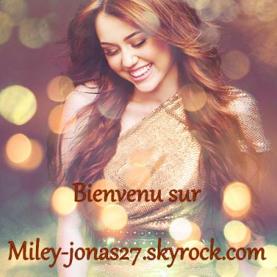 www.MILEY-JONAS27.skyrock.com ♦Ta source d'info' quotidienne sur Miley !