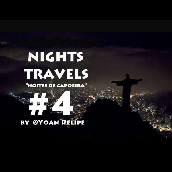 "@YoanDelipe - Nights Travels #4 ""Noites de Capoeira"""