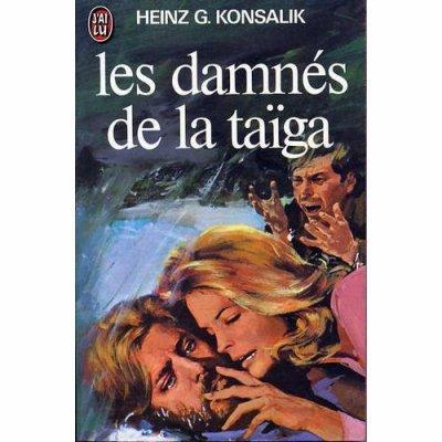 Les damnés de la taïga - Heinz G. Konsalik