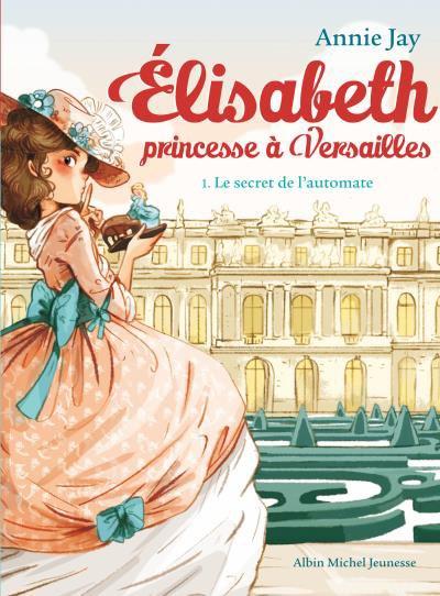 Elisabeth, princesse à Versailles 1 - Annie Jay
