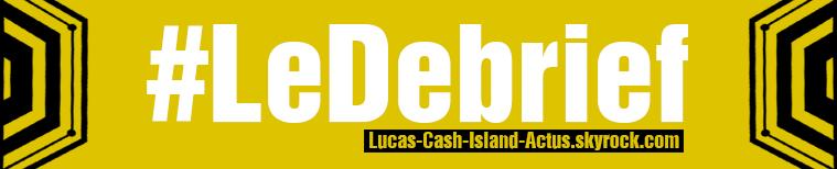 #DEBRIEF : Episode 4, mercredi 13 septembre 2017 - La finale #CashIsland