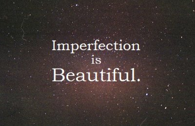 Imperfection is Beautiful.