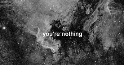 """""""T'es rien. Juste une poussière, dans un système solaire."""""""