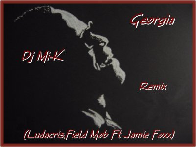 Georgia - Dj Mi-K Remix (Ludacris,Field Mob Ft Jamie Foxx)