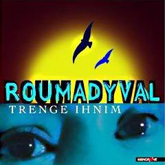 Roumadyval (la vie d'amour) / Roumadyval - E Trona Mekun (2006)