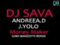 DJ Sava feat. Andreea D. & J. Yolo  / Money Maker (Gino Manzotti Remix) (2011)