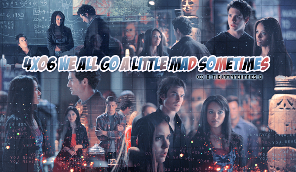 ___127#____________________________4x06 We all go a little mad sometimes____________________________
