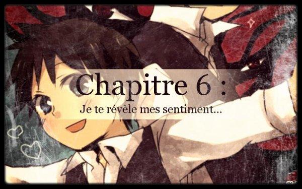 Chapitre 6 : Je te révèle mes sentiment...