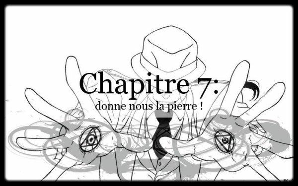 Chapitre 7 : Donne nous la pierre !