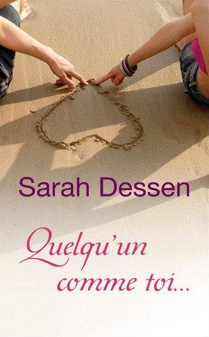 .   Quelqu'un comme toi Sarah Dessen .