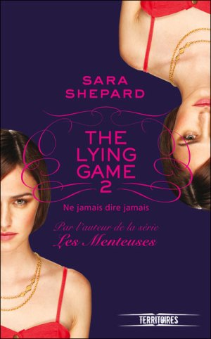.  The Lying Game tome 2 : Ne jamais dire jamais Sara Shepard .