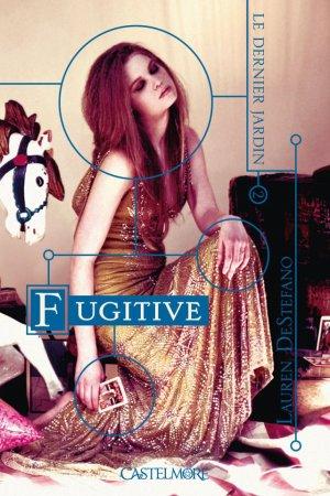 .  Le dernier jardin tome 2 : Fugitive Lauren DeStefano .
