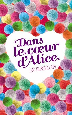 . Dans le coeur d'Alice Luc Blanvillain .