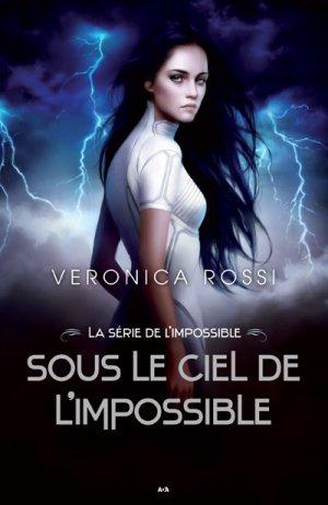 . Never Sky tome 1 : Sous le ciel de l'impossible Veronica Rossi .