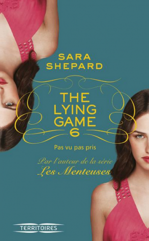 . The Lying Game tome 6 : Pas vu pas pris Sara Shepard .