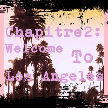 Chapitre 2: Welcome to Los Angeles